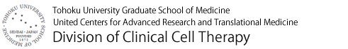 Tohoku University Graduate School of Medicine United Centers for Advanced Research and Translational Medicine Division of Clinical Cell Therapy